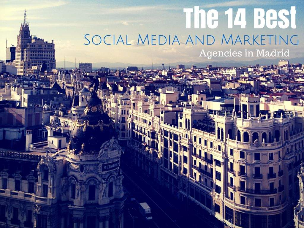 The 14 Best Social Media and Marketing Agencies in Madrid