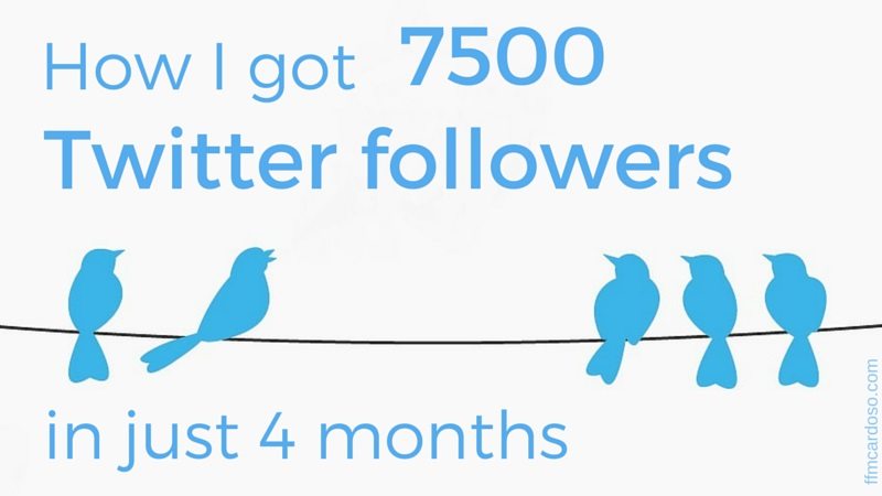How I got 7500 Twitter followers in just 4 months | Francisco Cardoso